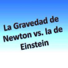Ley de la gravedad Newton vs Einstein
